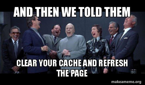 """Meme: Group of super villans with the overlay text """"and then we told them: clear your cache and refresh the page"""""""